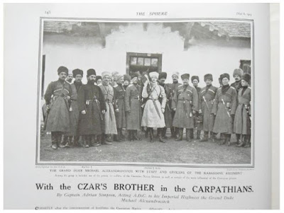 "Caption below photograph: ""The Grand Duke Michael Alexandrovitch with Staff and Officers of the Kabardine Regiment  (next line too small to read)  With the Czar's Brother in the Carpathians  by Captain Adrian Simpson, Acting A.D.C. to his Imperial Highness the Grand Duke Michael Alexandrovitch"" (From The Sphere magazine - via Lord Durham Rare Books)"