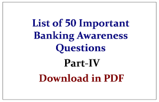 List of 50 Important Banking Awareness Questions for upcoming Bank PO and Clerk Exams Part-IV in PDF