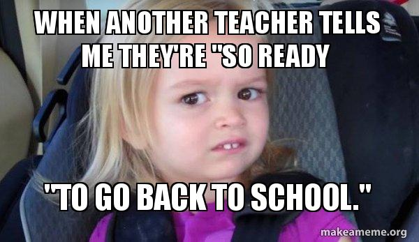 10 Memes That Capture How Teachers Feel About Heading Back To School