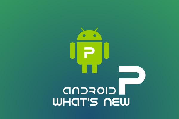 Android Series P, Apa yang terbaru ?