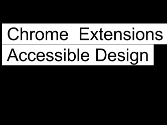 Chrome Extensions for Accessible Design