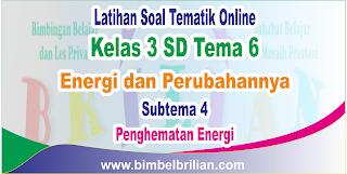 Soal Tematik Online Kelas 3 SD Tema 6 Energi dan Perubahannya Subtema 4 Penghematan Energi  Langsung Ada Nilainya