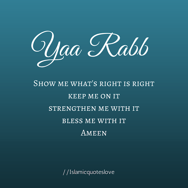 Show me what's right is right keep me on it strengthen me with it bless me with it Ameen
