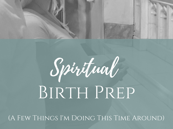 Spiritual Birth Prep (What I'm Doing This Time Around)