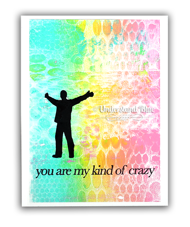 My Kind of Crazy Gel Press Card by Understand Blue