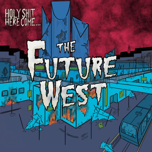 The Future West Holy Shit, Here Come The Future West