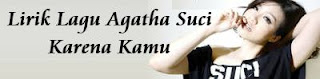 Lirik Lagu Agatha Suci - Karena Kamu