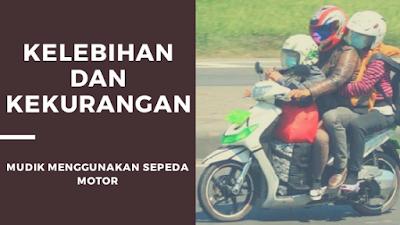 kelebihan dan kekurangan mudik menggunakan sepeda motor