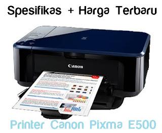 full spesification Printer Canon E500 spesifikasi dan harga terbaru
