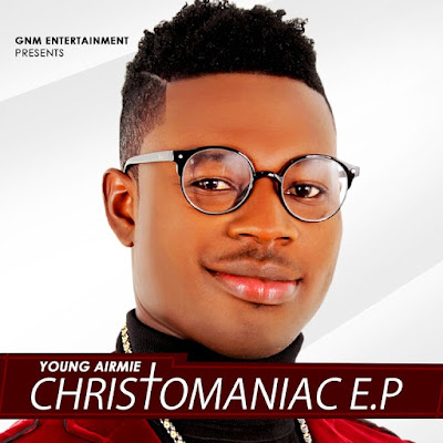 Music: Christomaniac [The E.P] – Young Airmie