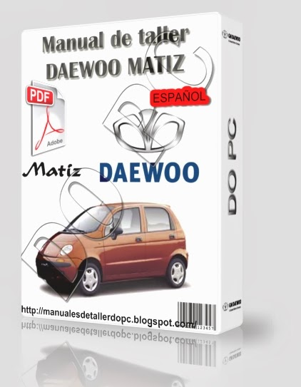 manual de taller daewoo matiz manuales de taller do pc rh manualesdetallerdopc blogspot com