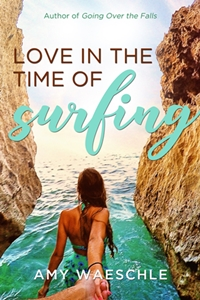 Love in the Time of Surfing (Amy Waeschle)