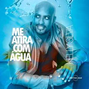 Kelly Silva – Me Atira Com Água