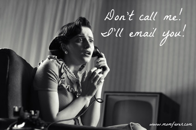Don't call me, I'll email you!