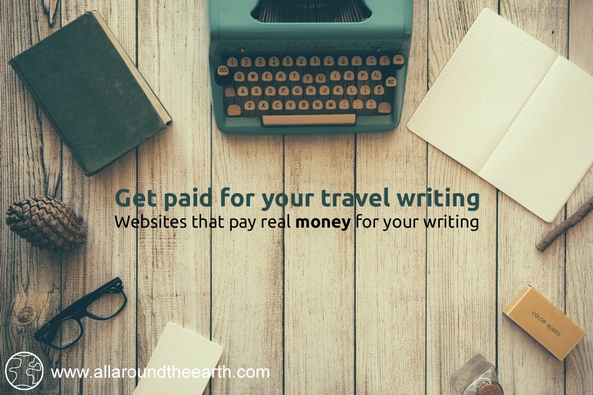 Get paid for your travel writing, websites that pay for your travel writing