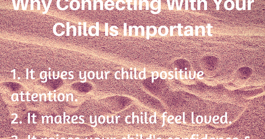 Why is Connecting with Your Child Important?