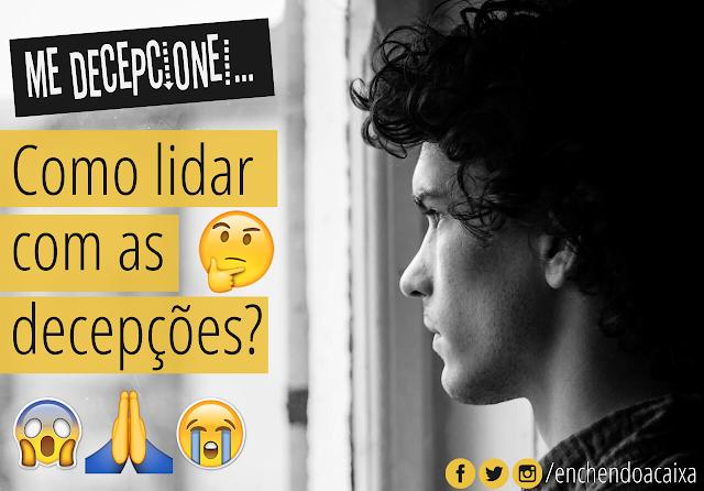 Me decepcionei... Como lidar com a decepção?