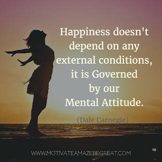 "Featured image of the article ""37 Inspirational Quotes About Life"": 9. ""Happiness doesn't depend on any external conditions, it is governed by our mental attitude."" - Dale Carnegie"