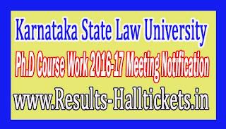 Karnataka State Law University Ph.D Course Work 2016-17 Meeting Notification