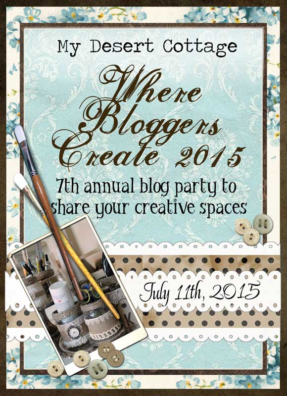 Where Bloggers Create 2015 - Hosted by Karen Valentine of My Desert Cottage