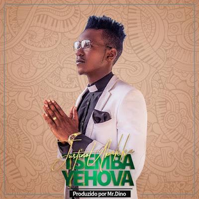 Justino Ubakka  - Tsemba Yehova (Prod. Mr. Dino) 2018 | Download Mp3