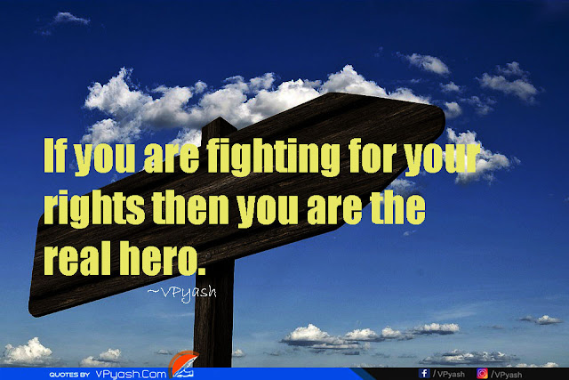 If you are fighting for your rights then you are the real hero Inspiring quotes