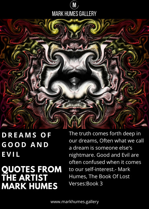 Quotes from the artist Mark Humes - Dreams of good and evil