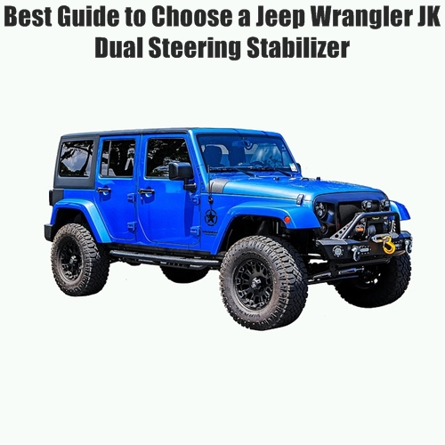 Best Guide to Choose a Jeep Wrangler JK Dual Steering Stabilizer