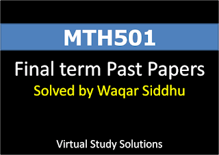 MTH501 Final Term Past Papers Solved By Waqar Siddhu
