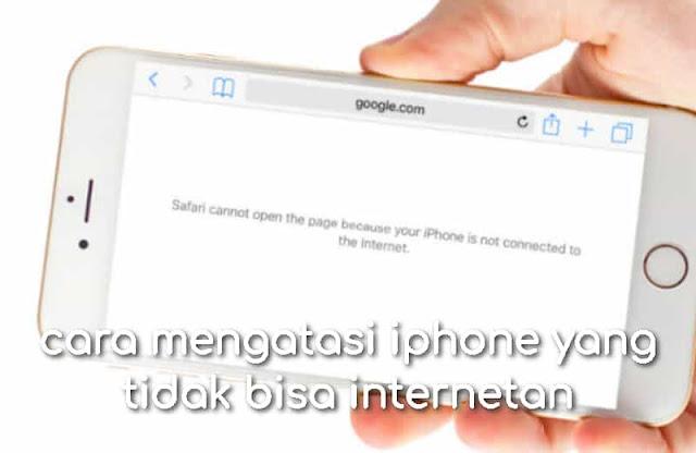 cara mengatasi iphone yang tidak bisa internetan