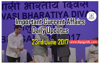 Important Current Affairs Daily Updates (23rd June 2017) - Specially for Upcoming Exams 2017
