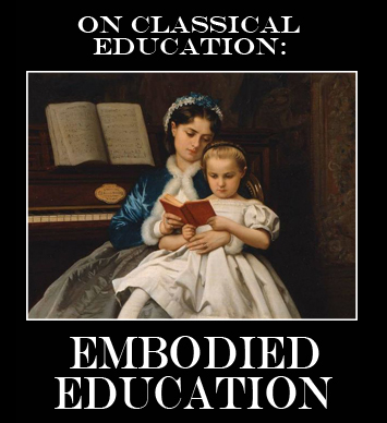 Discussing the principles of Embodied Education in the context of a Classical / Charlotte Mason education in an LDS homeschool.