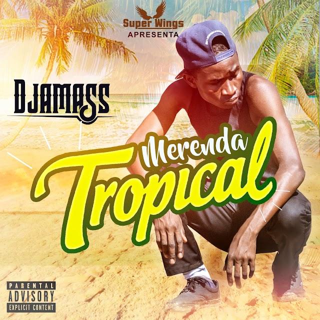 Djamass_Merenda Tropical EP1[Prod. Feelo]  (2o17)-[WWW.MUSICAVIVAFM.BLOGSPOT.COM]