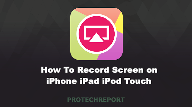 How To Record Screen on iPhone iPad iPod Touch No Jailbreak or PC Required - Protechreport