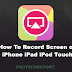 How To Record Screen on iPhone iPad iPod Touch No Jailbreak or PC Required