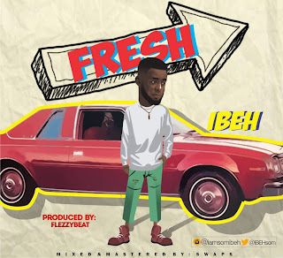 Music : Ibeh - Fresh (prod Flezy beat)
