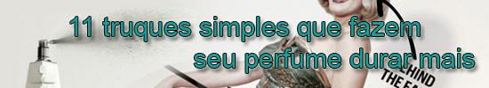 11 truques simples para perfume durar mais - link