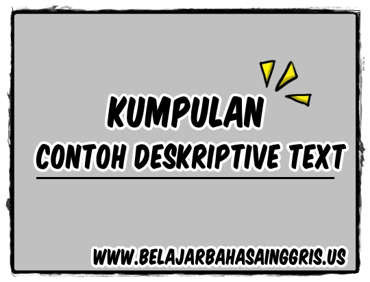 10 Contoh Descriptive Text Singkat Terjemahan Arti