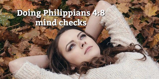Do you regularly do Philippians 4:8 mind checks? This 1-minute devotion explains why you should. #BibleLoveNotes #Bible