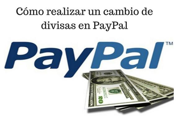 PayPal, Cambio, divisas, pagos, Tutorial,