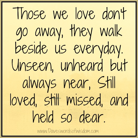 Missing Loved Ones Who Have Died Quotes: Daveswordsofwisdom.com: Those We Love Don't Go Away