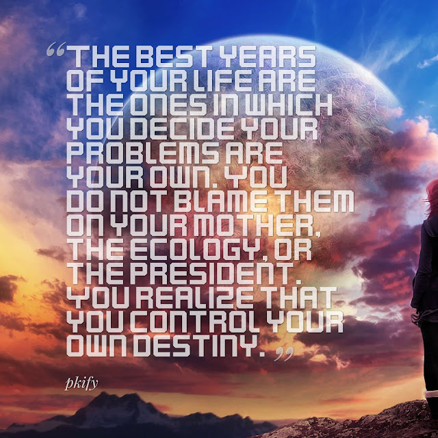 The Best Years of Your Life Are the Ones in Which You Decide Your Problems Are Your Own Dreams Quotes