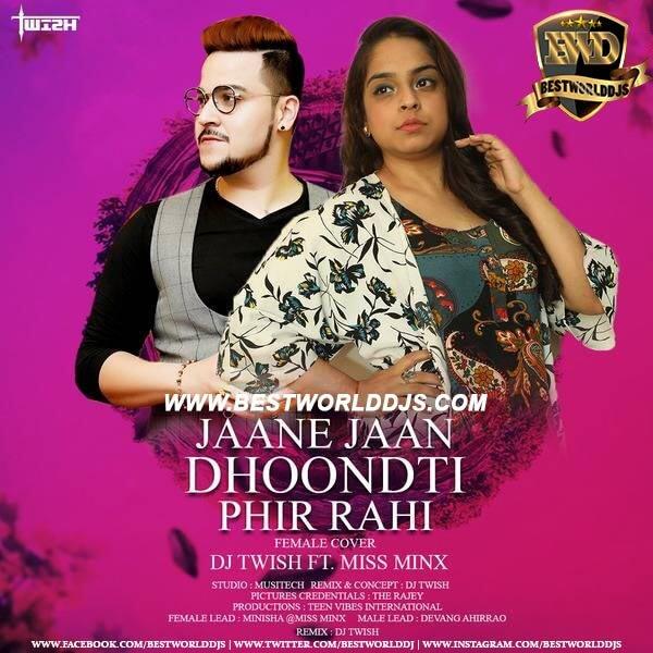 Jaane Jaan Dhoonti Phir Rahi (Female Cover Remix) - DJ Twish Ft. Miss Minx
