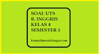 Download dan dapatkan Soal UTS B. Inggris Kelas 4 Semester 1/ Ganjil berdasarkan kurikulum KTSP terbaru