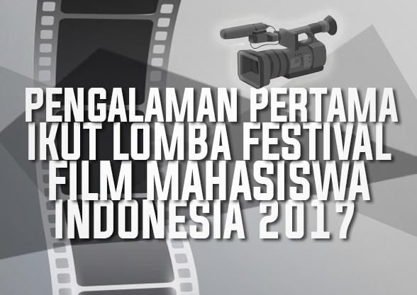 Pengalaman Pertama Ikut Lomba Festival Film Mahasiswa Indonesia 2017