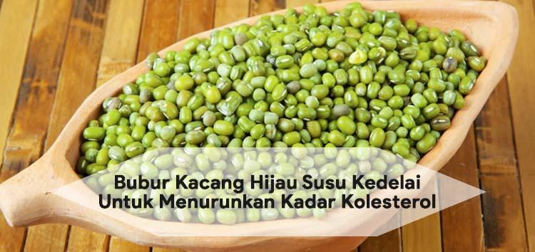 Bubur Kacang Hijau Susu Kedelai Untuk Menurunkan Kadar Kolesterol