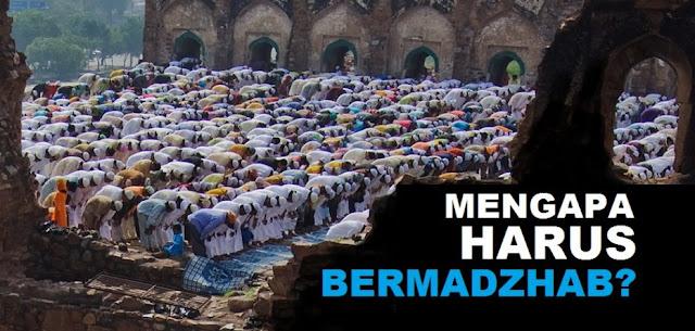 Jawaban Sederhana Mengapa Setiap Muslim Harus Bermadzhab ?
