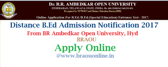 Distance B.Ed Admission Notification 2017 from BRAOU Hyderabad Apply Online @braouonline.in Eligibility Online Application Form Exam dates How to Apply Online Scheme of Examination Dr BR Ambedkar Open University Inviting Online Applications from eligible and intended candidates for Admission into 2 years Bachelor of Education B.Ed and Special Education on Distance Mode | Apply Online at www.braouonline.in for B.Ed Admission Entrance Test 2017 in AP and Telangana The B.Ed. Programme offered by Dr. B.R. Ambedkar Open University (BRAOU) is an innovative programme utilizing self-instructional material and information technology along with interactive personal contact programmes. It aims at developing understanding and competencies required by practicing teachers for effective  teaching-learning process at the secondary stage. The Programme is essentially a judicious mix of theoretical and practical courses to develop the practicing teacher's knowledge, skills, understanding and attitudes. Illustrations and cases of relevant situations and need-based activities comprise the core of each course of the programme. distance-bed-admission-notification-braouonline-application-form