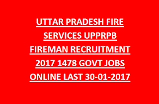 UTTAR PRADESH FIRE SERVICES UPPRPB FIREMAN RECRUITMENT 2017 1478 GOVT JOBS ONLINE LAST 30-01-2017