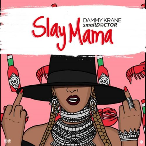 "[Song] Dammy Krane – ""Slay Mama"" ft. Small Doctor (Prod. by Dicey)- Mp3made.com.ng"